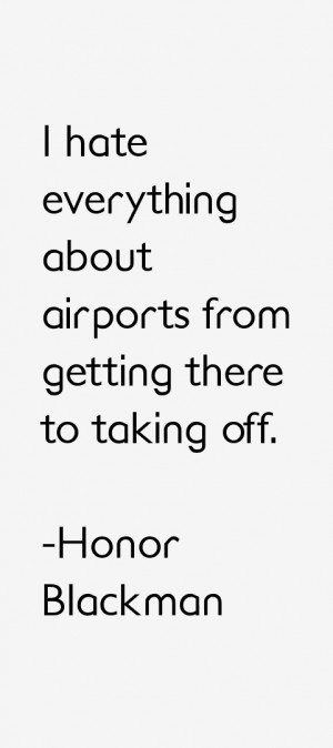 hate everything about airports from getting there to taking off ...
