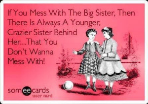 don't mess with my big sister | If you mess with the Big Sister, then ...