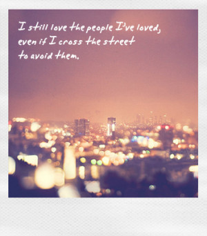 still love the people i've loved, even if i cross the street to ...