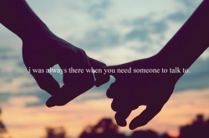 was always there when you need someone to talk to.