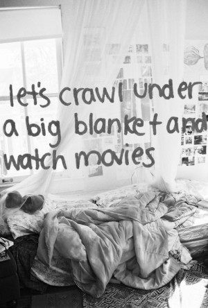 Crawl under a big blanket and watch movies