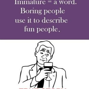 Funny Quotes about immaturity