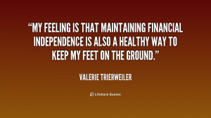 My feeling is that maintaining financial independence is also a ...