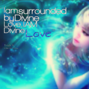 Quotes Picture: i am surrounded by divine love, i am divine love