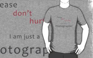 ... › Portfolio › Please don't hurt me - I am just a Photographer