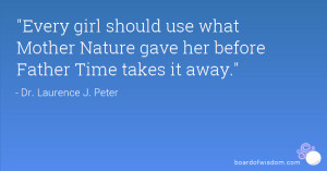 Mother Nature And Father Time Quotes What mother nature gave