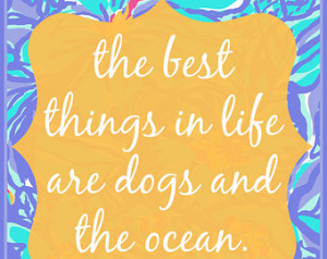Wall Art Print | 5x7 | The best thi ngs in life are dogs and the ocean ...