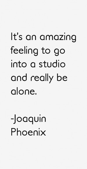 Joaquin Phoenix Quotes & Sayings