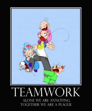 Funny Teamwork Quotes Teamwork alone we are annoying