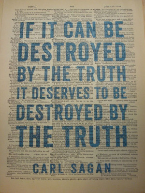 ... truth, it deserves to be destroyed by the truth.