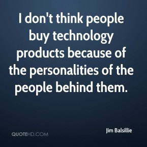 Jim Balsillie I don 39 t think people buy technology products because