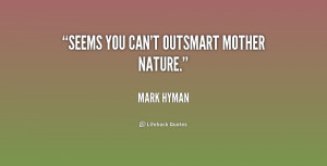 ... mother nature quotes http photoquoto com 2010 08 17 sayings quotes