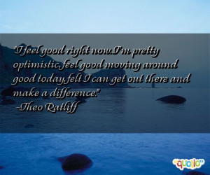 feel good right now i m pretty optimistic feel good moving around good ...