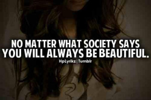 No matter what society says, you will always be beautiful