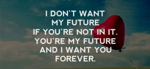 Cute Teen Love Quotes - I don't want my future if you're not in it ...