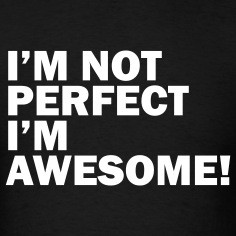 not perfect i m awesome designed by jane z