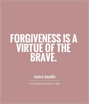 Forgiveness Quotes Brave Quotes Virtue Quotes Indira Gandhi Quotes