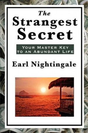 The Strangest Secret: Your Master Key To An Abundant Life, by: Earl ...