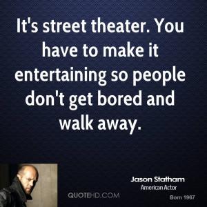 jason-statham-jason-statham-its-street-theater-you-have-to-make-it.jpg