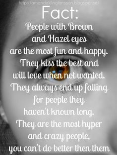 FACT? Brown Eyes? ...hmmmm : )) Kissing part, yes, we are the best ...