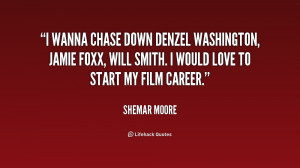 ... , Jamie Foxx, Will Smith. I would love to start my film career