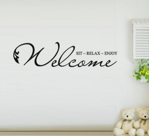 ... Quotes-and-Sayings-Welcome-Sit-Relax-Enjoy-Home-Decoration-Wall-Art