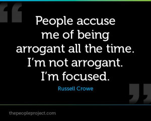People accuse me of being arrogant all the time. I'm not arrogant. I'm ...