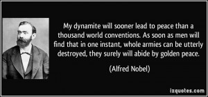 My dynamite will sooner lead to peace than a thousand world ...