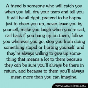 Cheer Up Quotes For A Friend A friend is someone who will