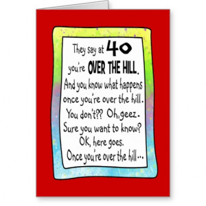40TH BIRTHDAY OVER THE HILL? CARD