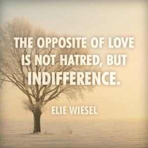 """indifference in night by elie wiesel Elie wiesel sees the struggle against indifference as a struggle for peace in his own words, 'the opposite of love is not hate, but indifference'"""" from nobelorg."""