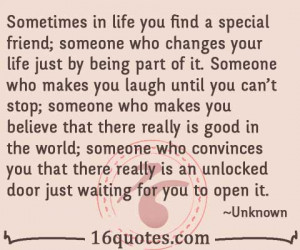 ... you find a special friend someone who changes your life just by being