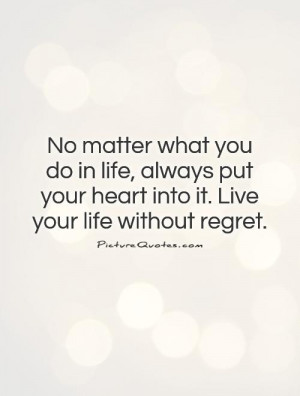 No Regrets Quotes Effort Quotes Follow Your Heart Quotes Live Your ...