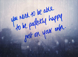 you need to be able to be perfect if happy just on your own