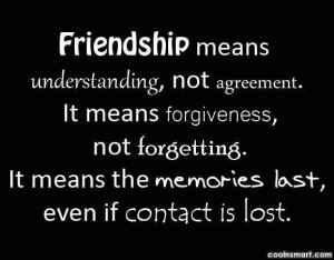 Friendship Quote: Friendship means understanding, not agreement. It ...