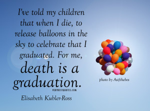 POSITIVE DEATH QUOTES – I ve told my children that when I die, to ...