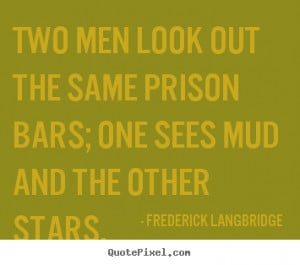 Inspirational quotes - Two men look out the same prison bars; one sees ...