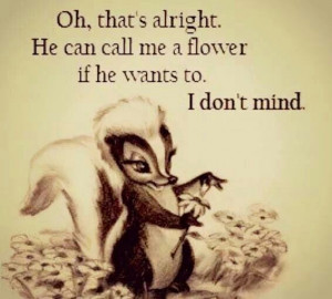 He can call me a flower if he wants to..