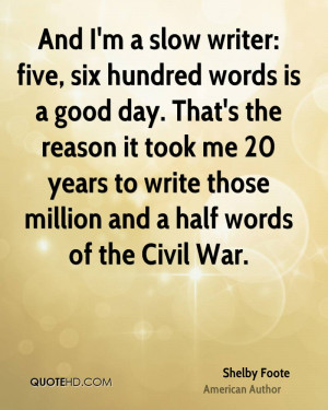 And I'm a slow writer: five, six hundred words is a good day. That's ...