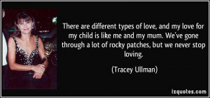 There are different types of love, and my love for my child is like me ...