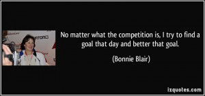 No matter what the competition is, I try to find a goal that day and ...