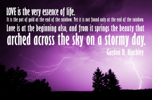 ... essence of life ― Gordon B. Hinckley Picture Quotes on Life and love