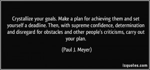 ... and other people's criticisms, carry out your plan. - Paul J. Meyer