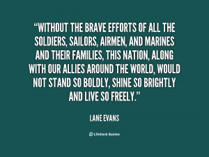 Without the brave efforts of all the soldiers, sailors, airmen, and ...