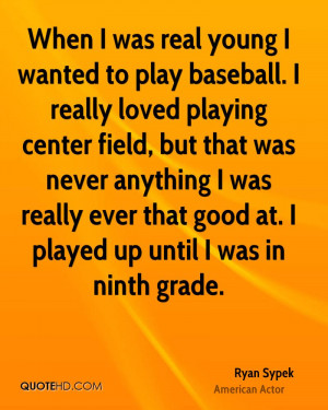 was real young I wanted to play baseball. I really loved playing ...