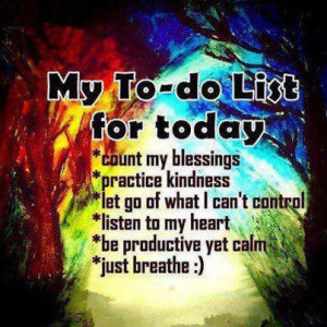 To Do List for Today ~ The Happiness Mantra ~ For Life