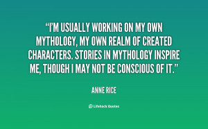 quote-Anne-Rice-im-usually-working-on-my-own-mythology-106412.png