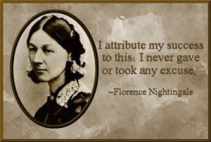 ... success to this: I never gave or took any excuse. Florence Nightingale