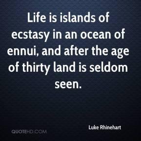 Luke Rhinehart - Life is islands of ecstasy in an ocean of ennui, and ...