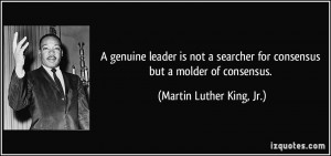... for consensus but a molder of consensus. - Martin Luther King, Jr